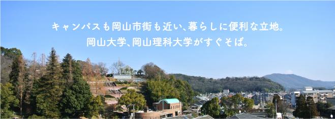 キャンパスも岡山市街も近い、暮らしに便利な立地。 岡山大学、岡山理科大学がすぐそば。